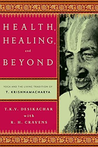 9780865477520: Health, Healing, and Beyond: Yoga and the Living Tradition of T. Krishnamacharya