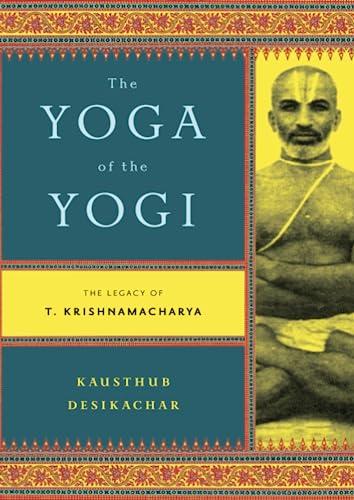 The Yoga of the Yogi: The Legacy of T.Krishnamacharya: Dr Kausthub Desikachar