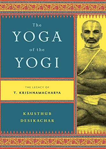 9780865477537: The Yoga of the Yogi: The Legacy of T. Krishnamacharya