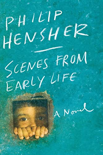 Scenes from Early Life: A Novel: Hensher, Philip