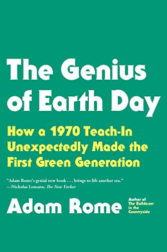 9780865477742: The Genius of Earth Day: How a 1970 Teach-In Unexpectedly Made the First Green Generation