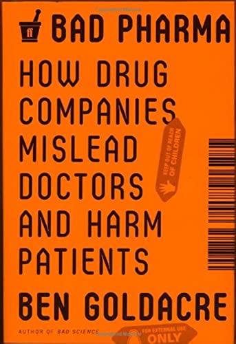9780865478008: Bad Pharma: How Drug Companies Mislead Doctors and Harm Patients