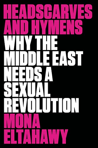 9780865478039: Headscarves and Hymens: Why the Middle East Needs a Sexual Revolution