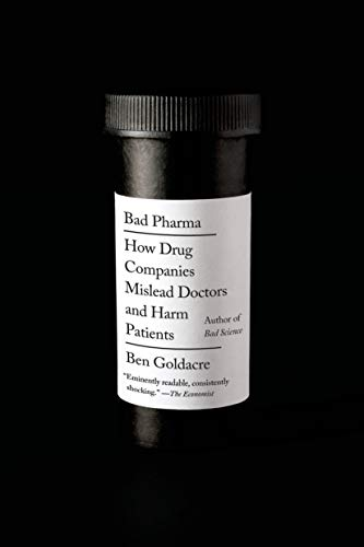 9780865478060: Bad Pharma: How Drug Companies Mislead Doctors and Harm Patients