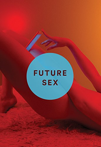 Future Sex: A New Kind of Free: Emily Witt