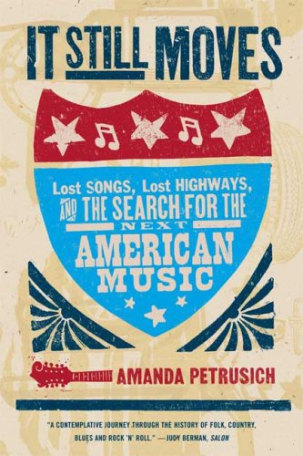 9780865479043: It Still Moves: Lost Songs, Lost Highways, and the Search for the Next American Music