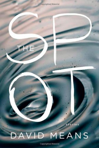The Spot: Stories (Signed First Edition): David Means