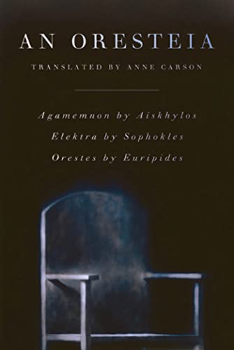 9780865479166: An Oresteia: Agamemnon by Aiskhylos; Elektra by Sophokles; Orestes by Euripides
