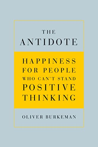 9780865479418: The Antidote: Happiness for People Who Can't Stand Positive Thinking