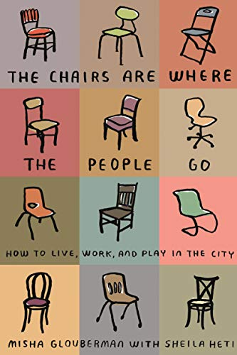 9780865479456: The Chairs are Where the People Go: How to Live, Work, and Play in the City