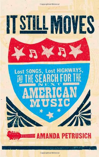9780865479500: It Still Moves: Lost Songs, Lost Highways, and the Search for the Next American Music