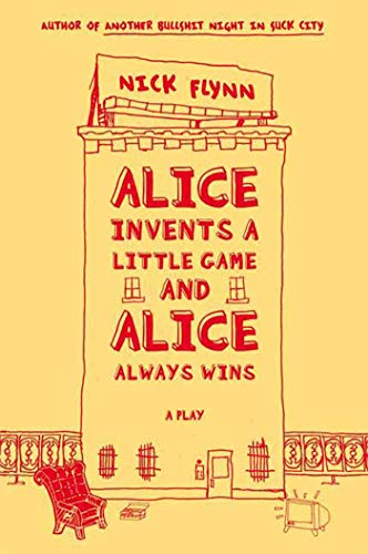Alice Invents a Little Game and Alice Always Wins: A Play: Flynn, Nick