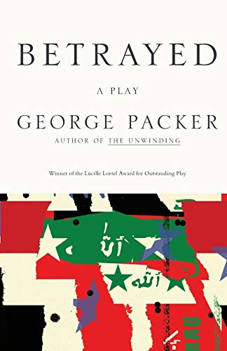 Betrayed: A Play (0865479917) by George Packer
