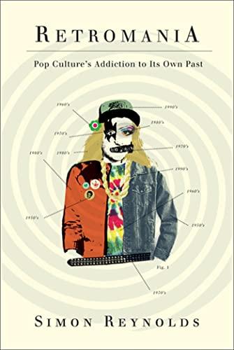 9780865479944: Retromania: Pop Culture's Addiction to Its Own Past