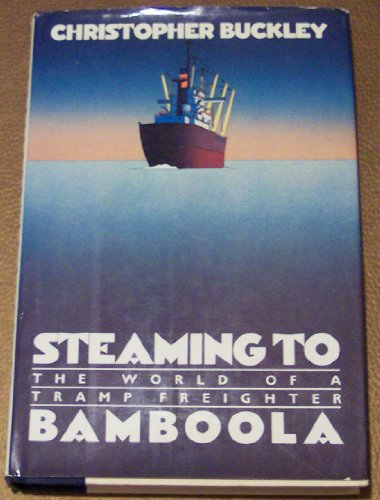 Steaming to Bamboola: The world of a tramp freighter: Christopher Buckley