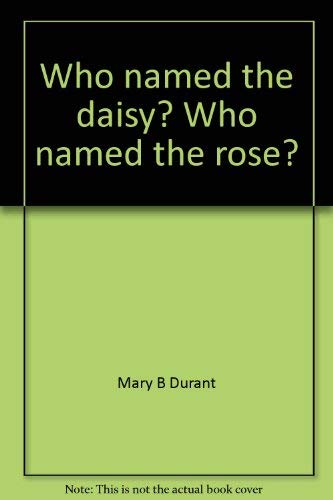 9780865530751: Who named the daisy? Who named the rose?: A roving dictionary of North American wildflowers