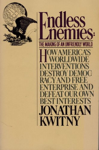Endless Enemies: The Making of an Unfriendly World: Kwitny, Jonathan