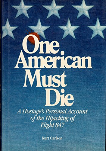 One American Must Die: A Hostage's Personal Account of the Hijacking of Flight 847