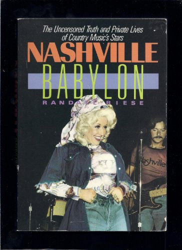 Nashville Babylon: The Uncensored Truth and Private Lives of Country Music's Stars: Riese, ...