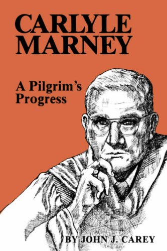 CARLYLE MARNEY: A PILGRIM'S PROGRESS.: Carey, John J.