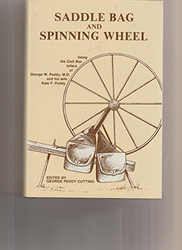 Saddle Bag and Spinning Wheel: being the Civil War letters of George W. Peddy, M.D., Surgeon 56th...