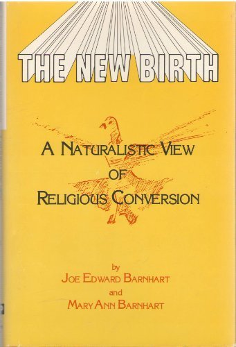 The New Birth: A Naturalistic View of: Barnhart, Joe Edward,
