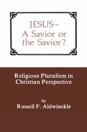 Jesus A Savior or the Savior. Religious Pluralism in Christian Perspective