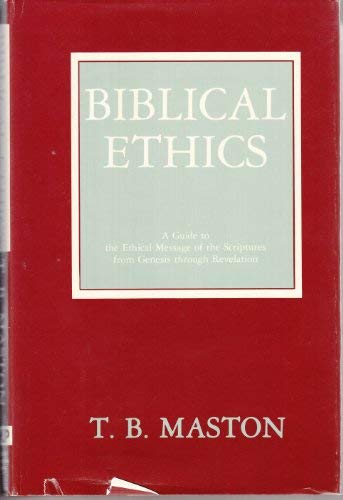 Biblical ethics: A guide to the ethical message of the Scriptures from Genesis through Revelation: ...