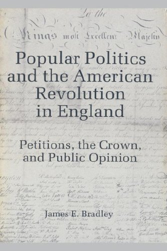 Popular Politics and the American Revolution in England: Petitions, the Crown and Public Opinion: ...