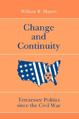 Change and Continuity : Tennessee Politics since: William R. Majors
