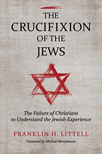 The Crucifixion of the Jews: The Failure of Christians to Understand the Jewish Experience: Littell...