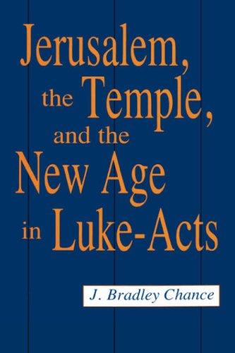 Jerusalem, the Temple Luke-Acts: J. Bradley Chance