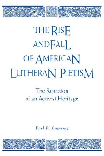 9780865543065: Rise and Fall of American Lutheran Pietism: The Rejection of an Activist Heritage
