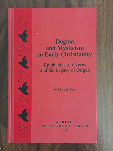 Dogma and Mysticism in Early Christianity: Epiphanius of Cyprus and the Legacy of Origen (Patristic...