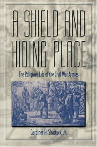 A Shield and Hiding Place: the Religious Life of the Civil War Armies,