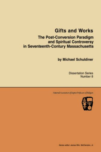 9780865543522: Gifts and Works The Post-Conversion Paradigm and Spiritual Controversy in Seventeenth-Century Massachusetts: Dissertation Series Number 8