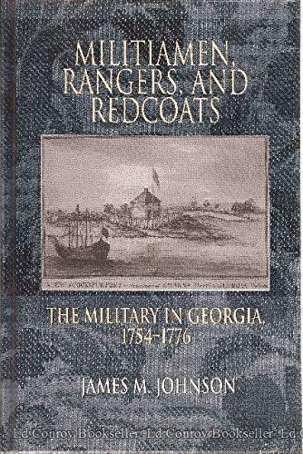 MILITIAMEN, RANGERS, AND REDCOATS; THE MILITARY IN GEORGIA, 1754-1776.