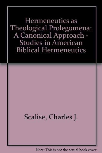 Hermeneutics As Theological Prolegomena: A Canonical Approach (Studies in American Biblical ...