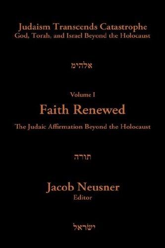 Judaism Transcends Catastrophe: God, Torah, and Israel Beyond the Holocaust, Vol. 1: Faith Renewed-...