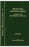 9780865544918: Divine Grace and Human Agency: A Study of the Semi-Pelagian Controversy (Patristic Monograph Series)