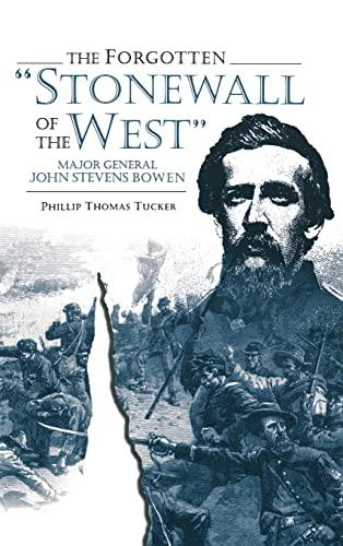 The Forgotten 'Stonewall of the West' Major General John Stevens Bowen: Tucker, Phillip ...