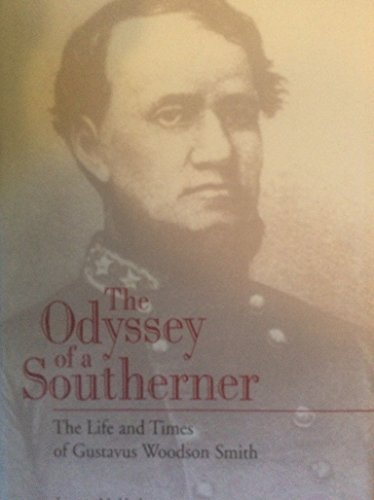 THE ODYSSEY OF A SOUTHERNER: The Life and Times of Gustavus Woodson Smith.: Hudson, Leonne M.