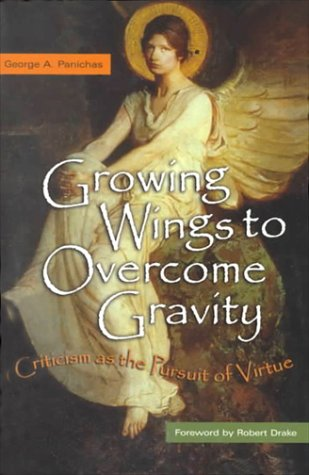 Growing Wings to Overcome Gravity: Criticism as the Pursuit of Virtue: Panichas, George A.
