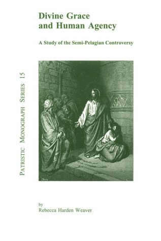 9780865546196: Divine Grace and Human Agency: A Study of the Semi-Pelagian Controversy (Patristic Monogragh Series)