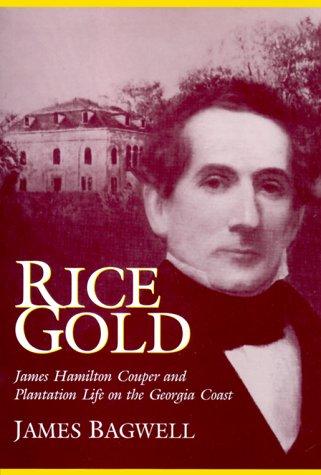 RICE GOLD: James Hamilton Couper and Plantation Life on the Georgia Coast.: Bagwell, James E.