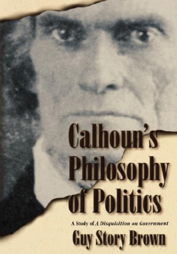 9780865546806: Calhoun's Philosophy of Politics : A Study of a Disquisition on Government