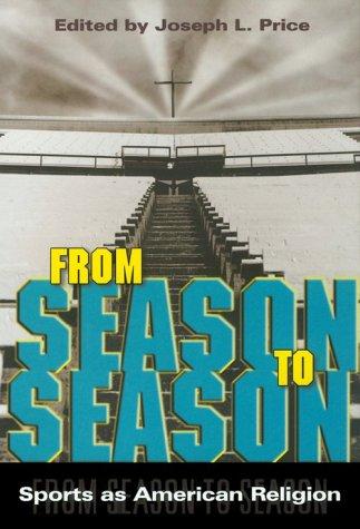 From Season to Season: Sports as American Religion: Price, Joseph L.