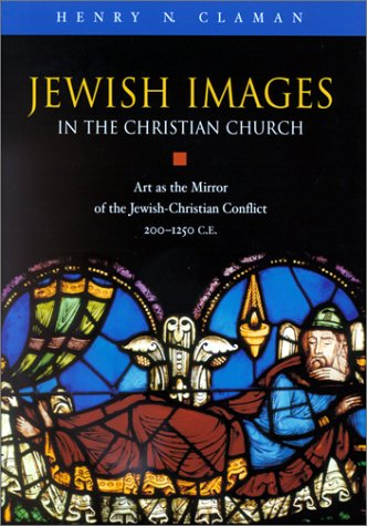 Jewish Images in the Christian Church: Art As the Mirror of the Jewish-Christian Conflict, 200-1250...