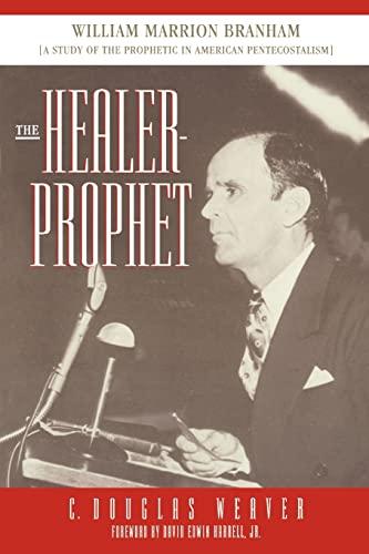 The Healer-Prophet: William Marrion Branham, A Study of the Prophetic in American Pentecostalism: ...