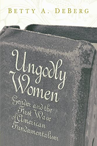 9780865547117: Ungodly Women: Gender and the First Wave of American Fundamentalism (Three Indispensable Studies of American Evangelicalism)